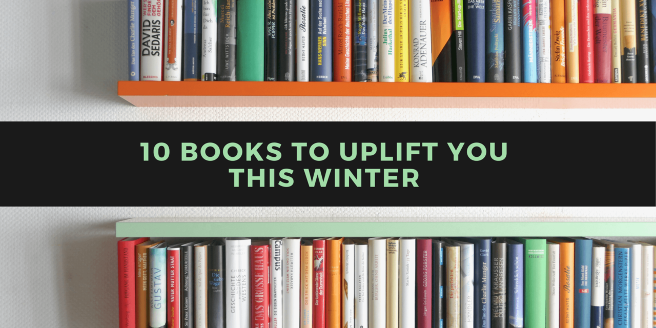 10 Books to Uplift You This Winter