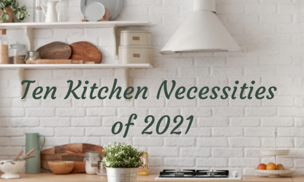 Ten Kitchen Necessities of 2021